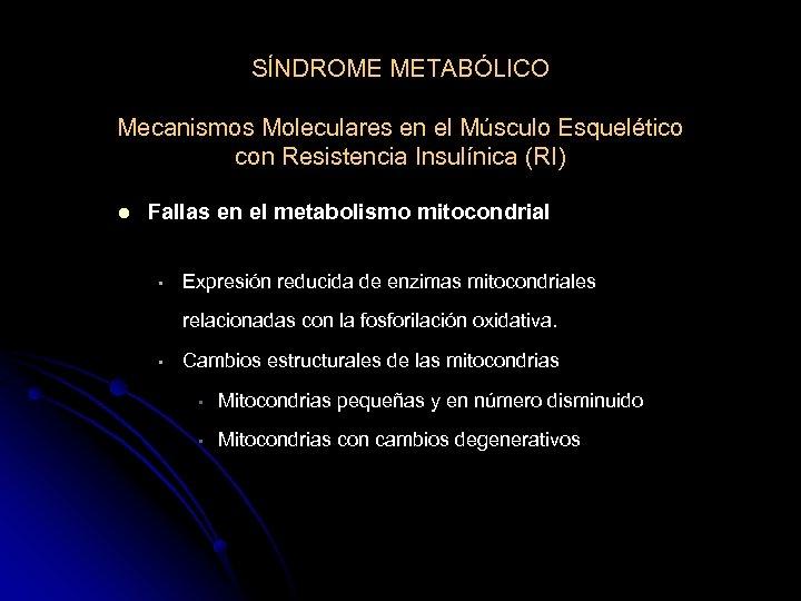 SÍNDROME METABÓLICO Mecanismos Moleculares en el Músculo Esquelético con Resistencia Insulínica (RI) l Fallas