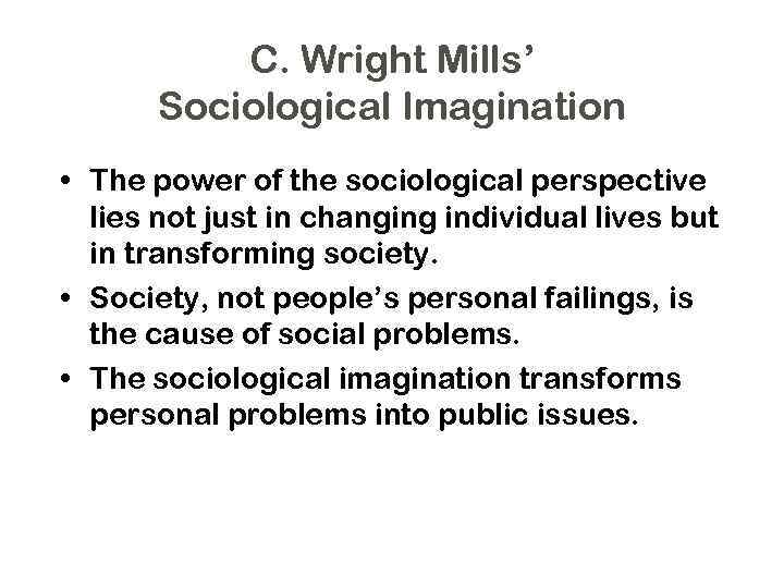 sociological imagination paper Sociological imagination is the way of applying imaginative thinking in asking and getting answers to sociological questions in that anybody using sociological imagination thinks oneself away from the known routines of day to day life.