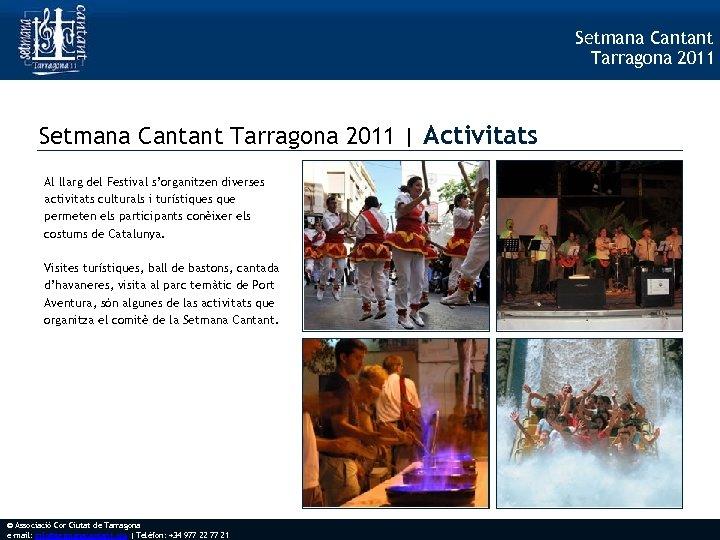 Setmana Cantant Tarragona 2011 | Activitats Al llarg del Festival s'organitzen diverses activitats culturals