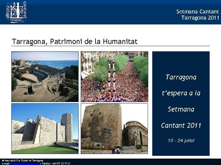 Setmana Cantant Tarragona 2011 Tarragona, Patrimoni de la Humanitat Tarragona t'espera a la Setmana