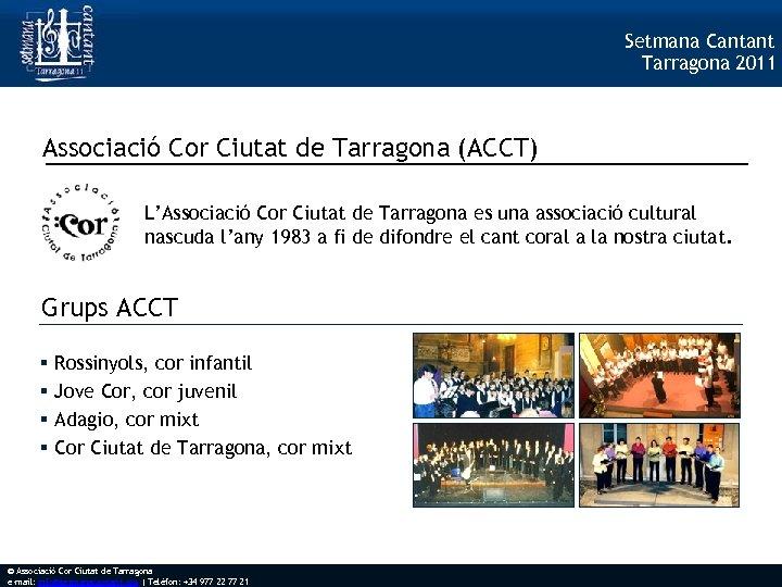 Setmana Cantant Tarragona 2011 Associació Cor Ciutat de Tarragona (ACCT) L'Associació Cor Ciutat de