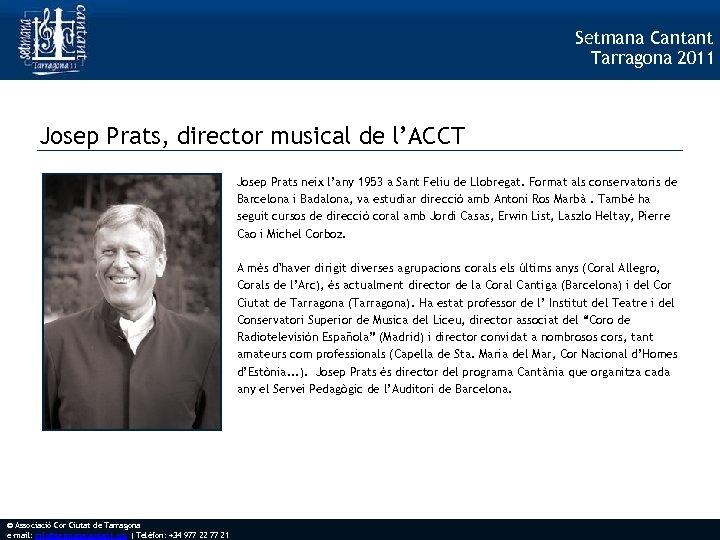 Setmana Cantant Tarragona 2011 Josep Prats, director musical de l'ACCT Josep Prats neix l'any