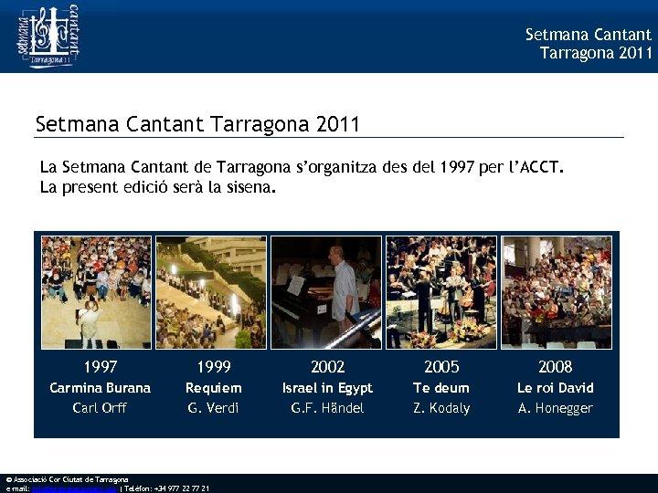 Setmana Cantant Tarragona 2011 La Setmana Cantant de Tarragona s'organitza des del 1997 per