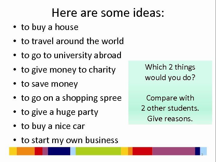 Here are some ideas: • • • to buy a house to travel around