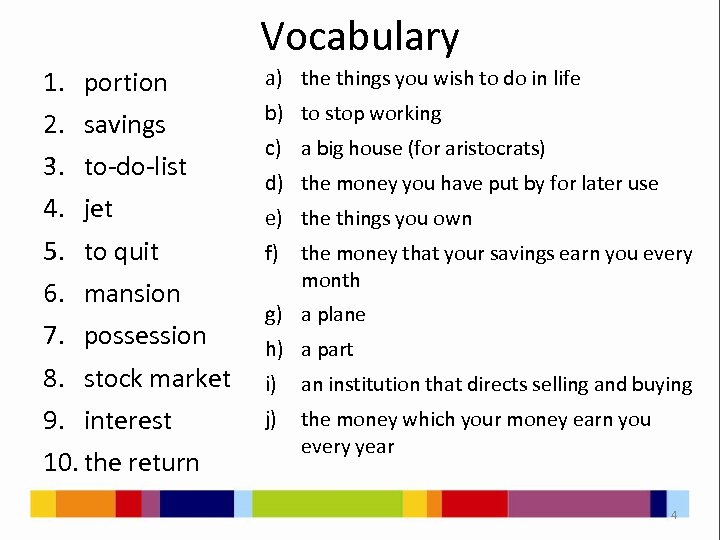 Vocabulary 1. portion 2. savings 3. to-do-list 4. jet 5. to quit 6. mansion