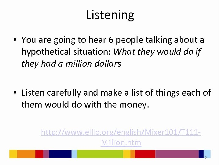 Listening • You are going to hear 6 people talking about a hypothetical situation: