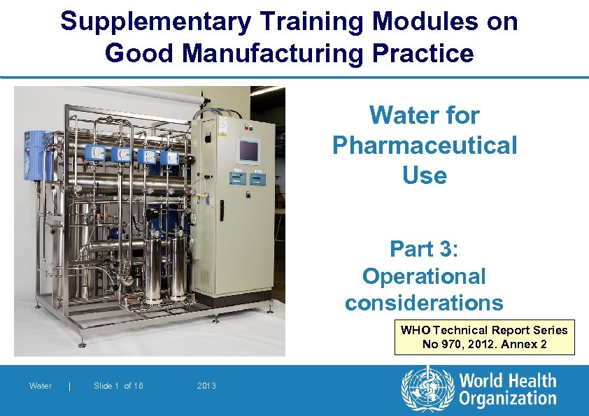 Supplementary Training Modules on Good Manufacturing Practice Water for Pharmaceutical Use Part 3: Operational