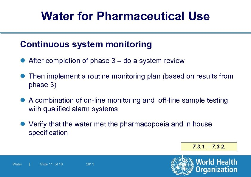 Water for Pharmaceutical Use Continuous system monitoring l After completion of phase 3 –