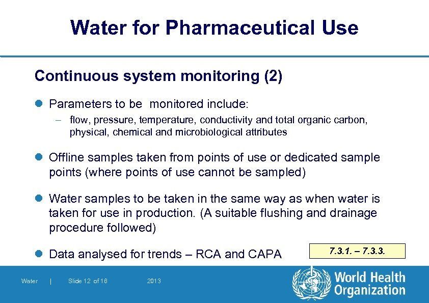 Water for Pharmaceutical Use Continuous system monitoring (2) l Parameters to be monitored include: