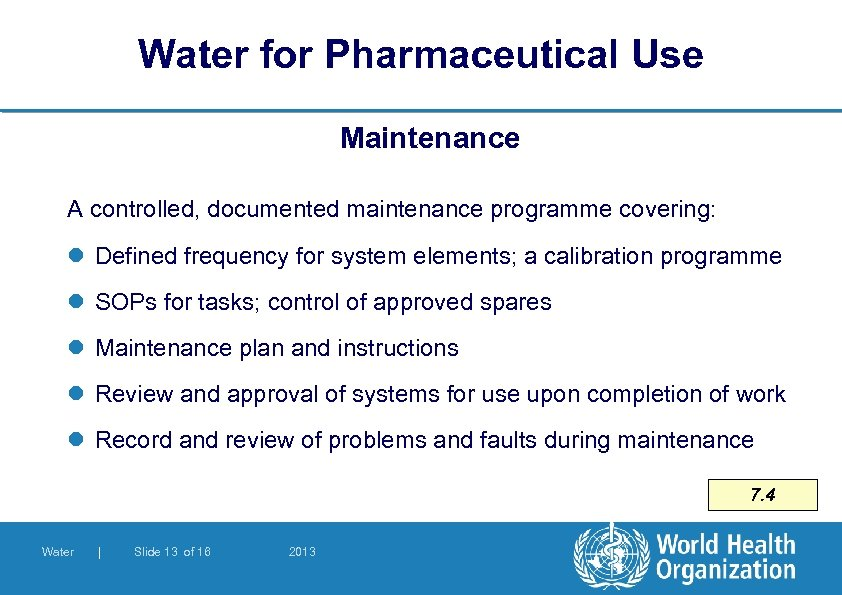 Water for Pharmaceutical Use Maintenance A controlled, documented maintenance programme covering: l Defined frequency