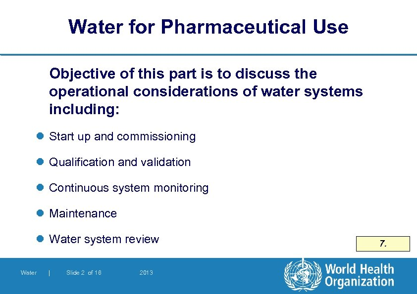 Water for Pharmaceutical Use Objective of this part is to discuss the operational considerations