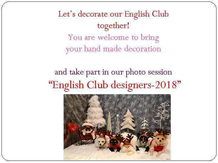 Let's decorate our English Club together! You are welcome to bring your hand made
