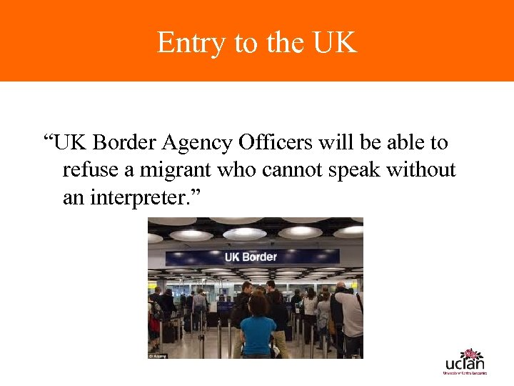 "Entry to the UK ""UK Border Agency Officers will be able to refuse a"