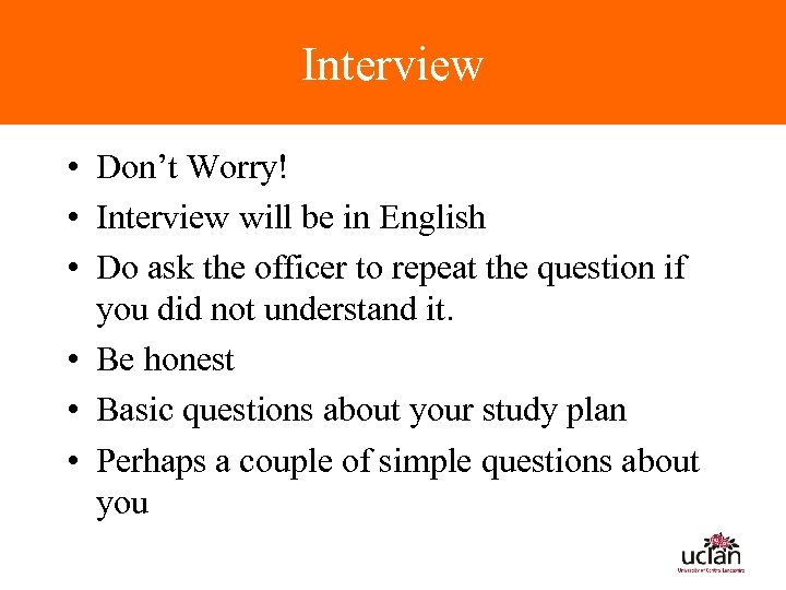 Interview • Don't Worry! • Interview will be in English • Do ask the