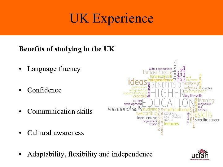 UK Experience Benefits of studying in the UK • Language fluency • Confidence •