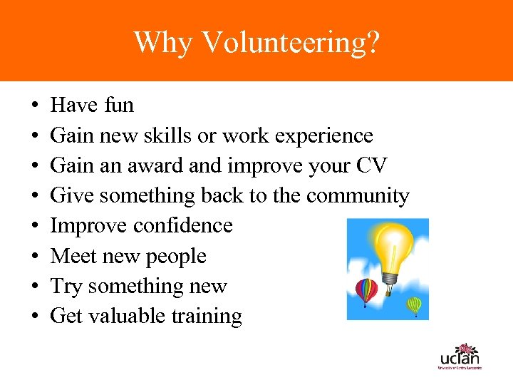 Why Volunteering? • • Have fun Gain new skills or work experience Gain an
