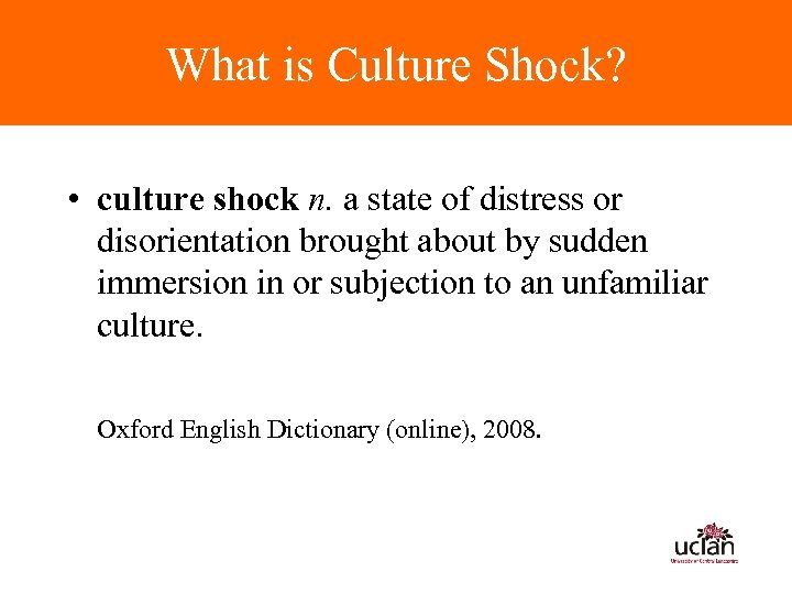 What is Culture Shock? • culture shock n. a state of distress or disorientation