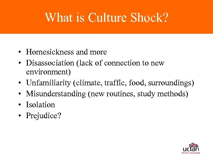 What is Culture Shock? • Homesickness and more • Disassociation (lack of connection to
