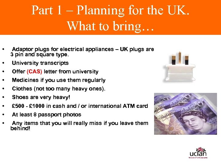 Part 1 – Planning for the UK. What to bring… • Adaptor plugs for