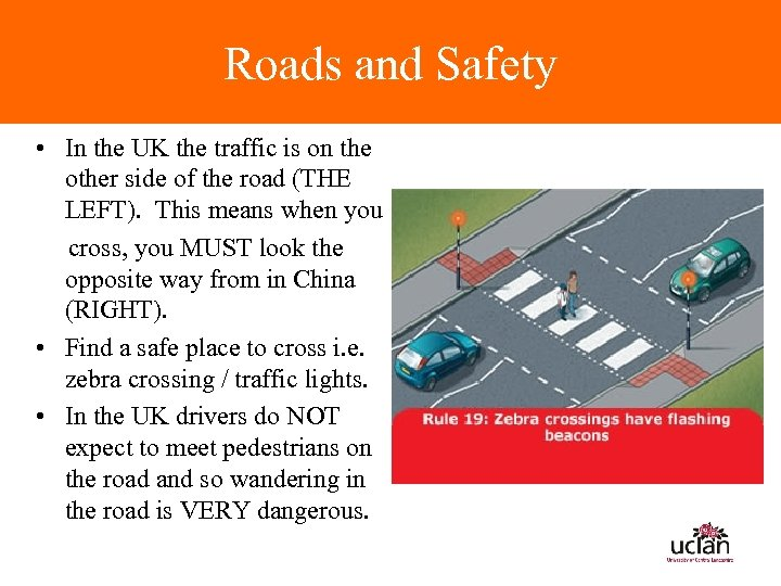 Roads and Safety • In the UK the traffic is on the other side