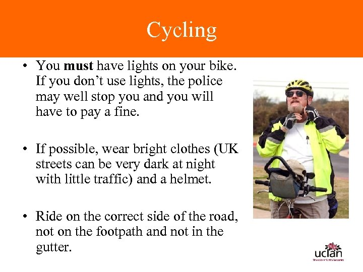 Cycling • You must have lights on your bike. If you don't use lights,