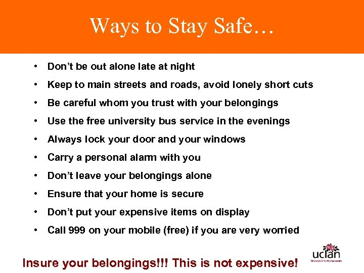 Ways to Stay Safe… • Don't be out alone late at night • Keep