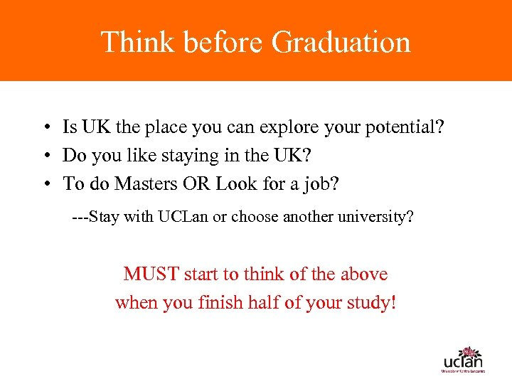 Think before Graduation • Is UK the place you can explore your potential? •