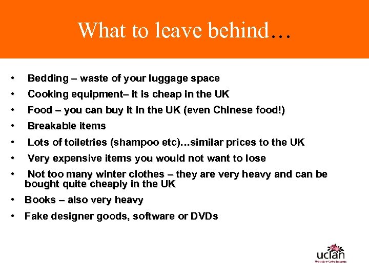 What to leave behind… • • Bedding – waste of your luggage space Cooking