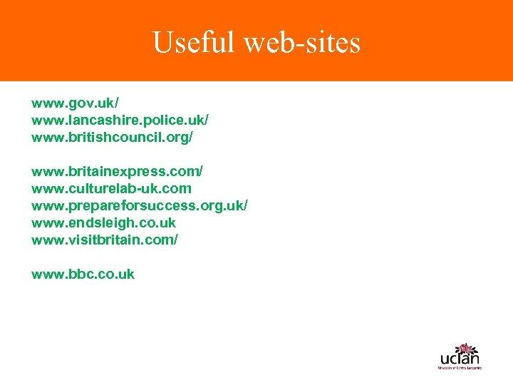 Useful web-sites www. gov. uk/ www. lancashire. police. uk/ www. britishcouncil. org/ www. britainexpress.