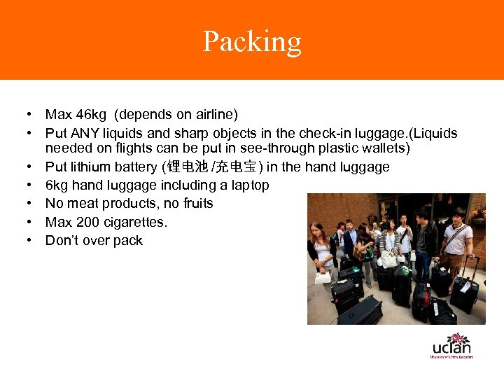 Packing • Max 46 kg (depends on airline) • Put ANY liquids and sharp