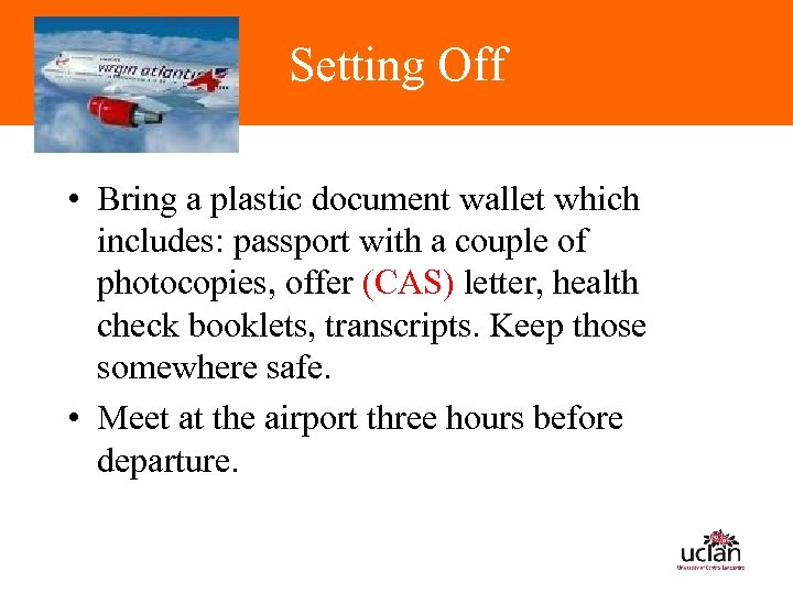 Setting Off • Bring a plastic document wallet which includes: passport with a couple