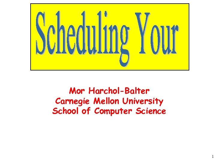 Mor Harchol-Balter Carnegie Mellon University School of Computer Science 1