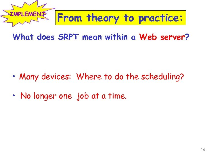 IMPLEMENT From theory to practice: What does SRPT mean within a Web server? •