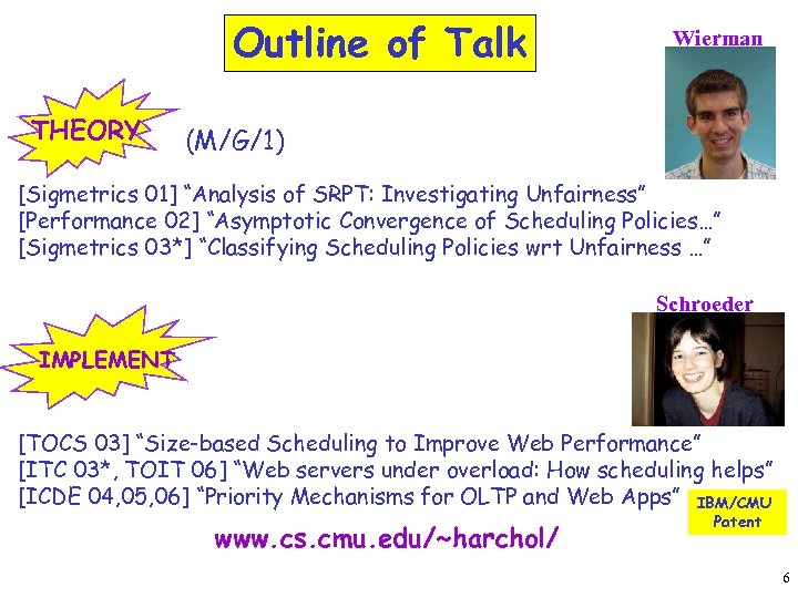 """Outline of Talk THEORY Wierman (M/G/1) [Sigmetrics 01] """"Analysis of SRPT: Investigating Unfairness"""" [Performance"""