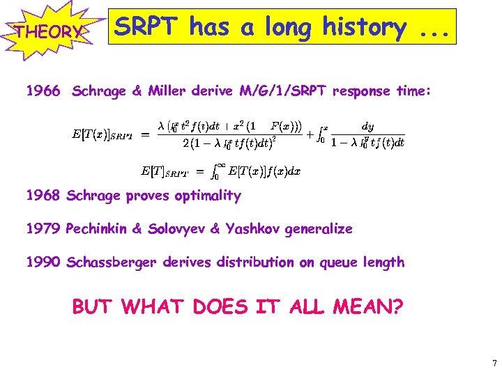 THEORY SRPT has a long history. . . 1966 Schrage & Miller derive M/G/1/SRPT