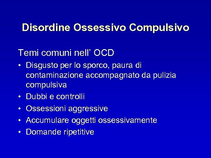 Disordine Ossessivo Compulsivo Temi comuni nell' OCD • Disgusto per lo sporco, paura di