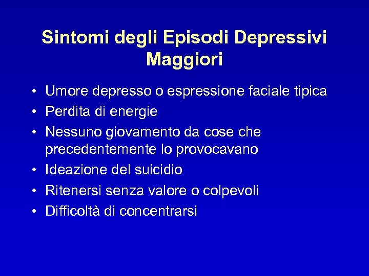 Sintomi degli Episodi Depressivi Maggiori • Umore depresso o espressione faciale tipica • Perdita