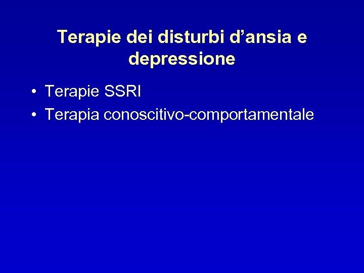 Terapie dei disturbi d'ansia e depressione • Terapie SSRI • Terapia conoscitivo-comportamentale
