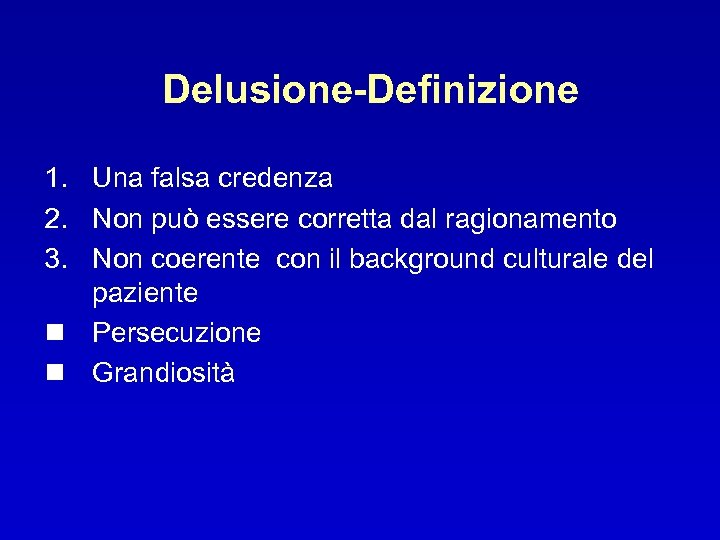 Delusione-Definizione 1. Una falsa credenza 2. Non può essere corretta dal ragionamento 3. Non