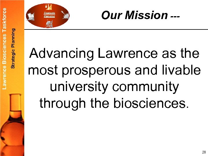 Strategic Planning Lawrence Biosciences Taskforce Strategic Planning Our Mission --- Advancing Lawrence as the