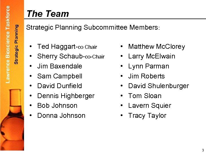 Strategic Planning Lawrence Bioscience Taskforce The Team Strategic Planning Subcommittee Members: • • Ted