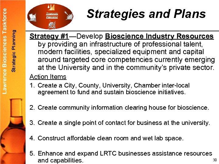 Strategic Planning Lawrence Biosciences Taskforce Strategic Planning Strategies and Plans Strategy #1—Develop Bioscience Industry