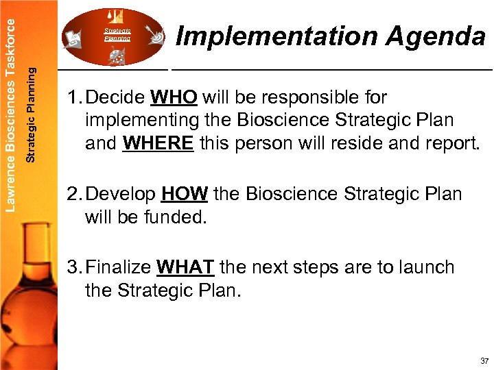 Strategic Planning Lawrence Biosciences Taskforce Strategic Planning Implementation Agenda 1. Decide WHO will be