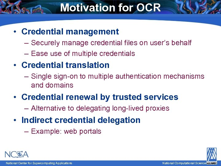 Motivation for OCR • Credential management – Securely manage credential files on user's behalf
