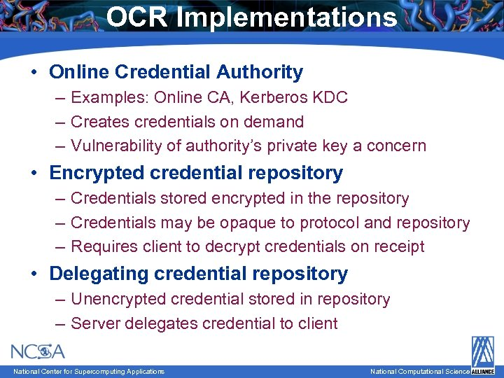 OCR Implementations • Online Credential Authority – Examples: Online CA, Kerberos KDC – Creates