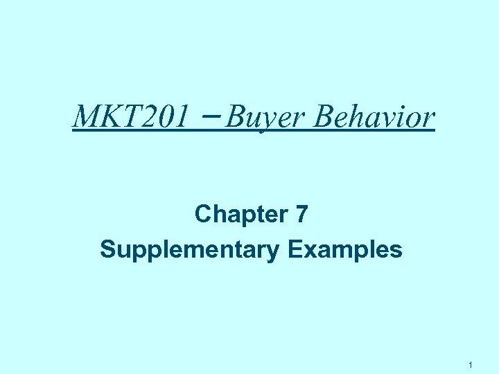 MKT 201 – Buyer Behavior Chapter 7 Supplementary Examples 1