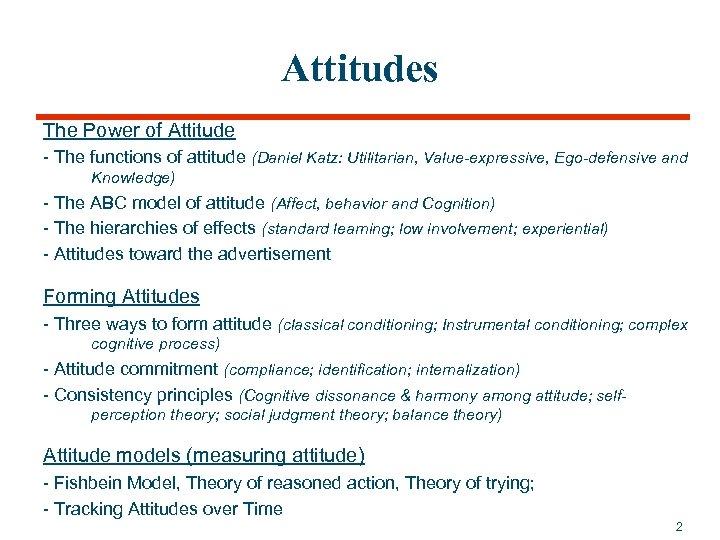 Attitudes The Power of Attitude - The functions of attitude (Daniel Katz: Utilitarian, Value-expressive,