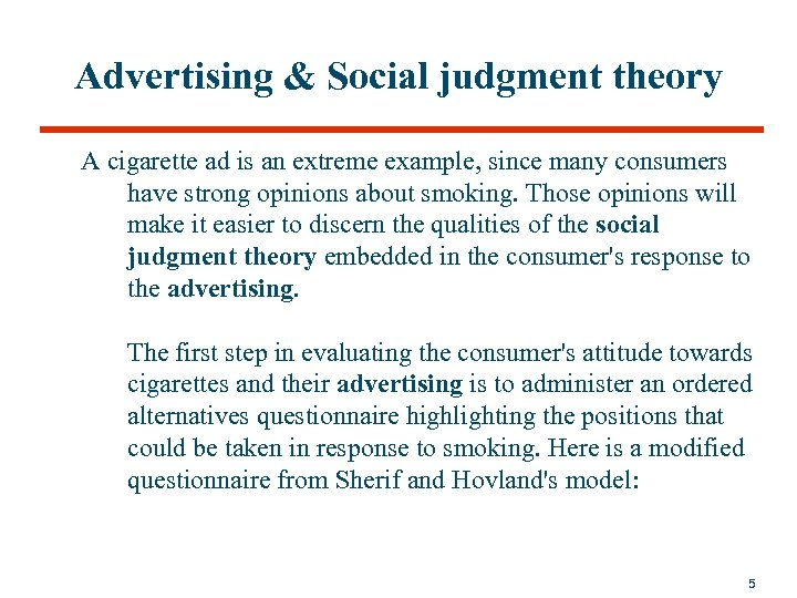 Advertising & Social judgment theory A cigarette ad is an extreme example, since many
