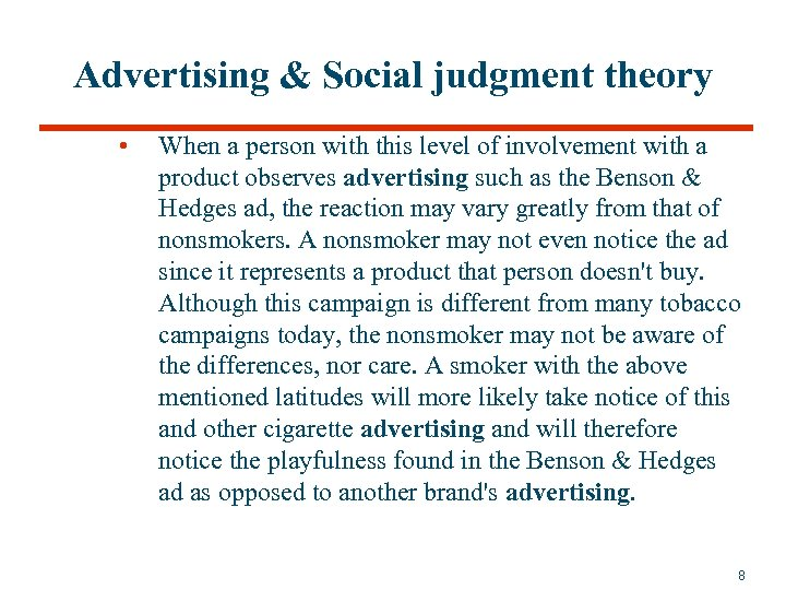 Advertising & Social judgment theory • When a person with this level of involvement
