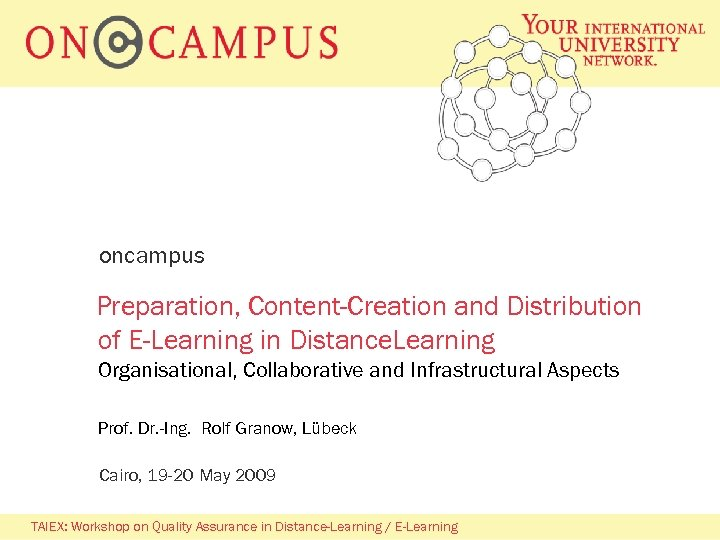 oncampus Preparation, Content-Creation and Distribution of E-Learning in Distance. Learning Organisational, Collaborative and Infrastructural